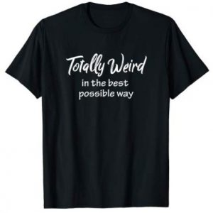 Totally Weird T-Shirt